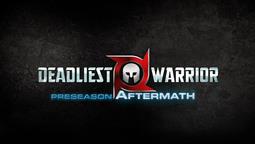 Deadliest Warrior Preseason Aftermath Coming Soon